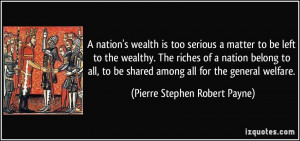 nation's wealth is too serious a matter to be left to the wealthy ...
