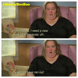 ... the spice alive. #honeybooboo #quotes #tlc #mamajune #deerydesigns
