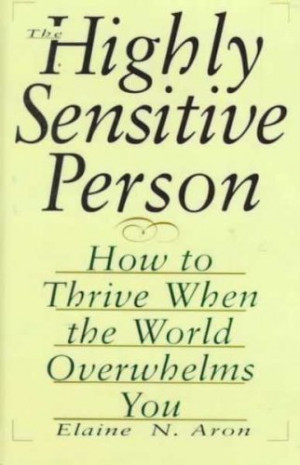 Mary's Reviews > The Highly Sensitive Person: How to Thrive When the ...