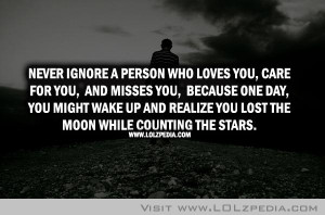 Never Ignore A Person Who Loves You, Care For You, And Misses You ...