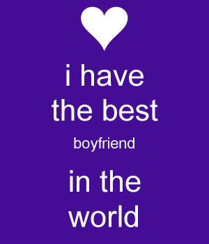 have the best boyfriend in the world