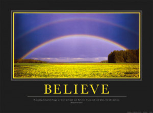Believe: To accomplish great things, we must not only act, but also ...