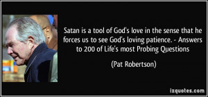 Satan is a tool of God's love in the sense that he forces us to see ...