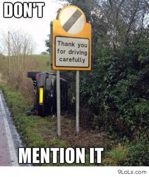 Thank you for driving carefully - Funny Pictures, Funny Quotes, Funny ...