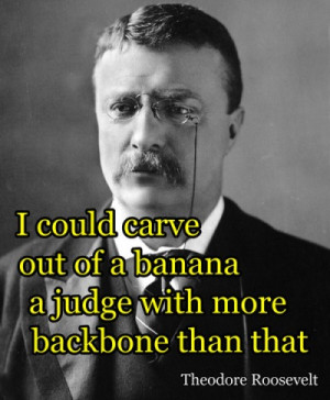 could carve out of a banana a judge with more backbone than that.