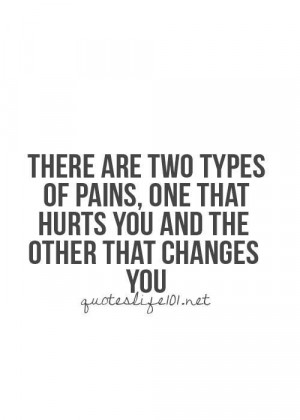One that hurts you and other that changes you are the types of pain
