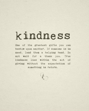 True Kindness Lies Within The Act Of Giving Without The Expectation Of ...