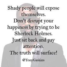 Shady People. -Tony A. Gaskins More