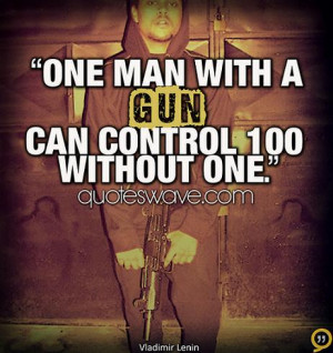 One man with a gun can control 100 without one.
