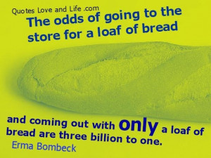 Picture quotes the odds of going to the store erma bombeck