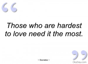 those who are hardest to love need it the socrates