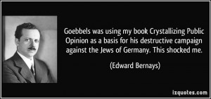 Goebbels was using my book Crystallizing Public Opinion as a basis for ...