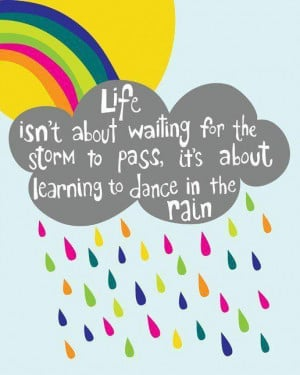 Life is about learning to dance in the rain