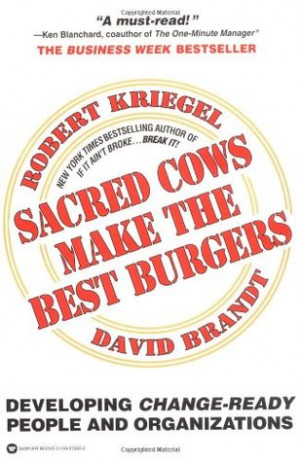 Sacred Cows Make the Best Burgers: Developing Change-Driving People ...