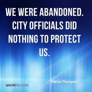 We were abandoned. City officials did nothing to protect us.