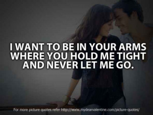 ... In Your Arms Where You Hold Me Tight And Never Let Me Go ~ Love Quote