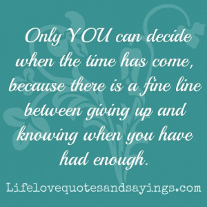 ... fine line between giving up and knowing when you have had enough