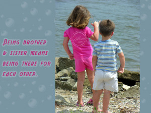 Brother Quote: Being brother & sister means being there... Brother- (6 ...