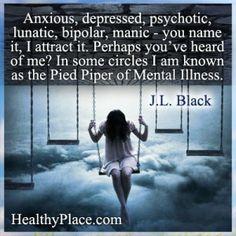 Bipolar quote: Anxious, depressed, psychotic, lunatic, bipolar, manic ...