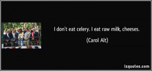 quote-i-don-t-eat-celery-i-eat-raw-milk-cheeses-carol-alt-3965.jpg