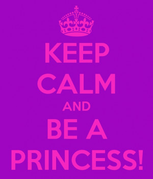 girl, girly, keep calm, princess, quote, statement, text