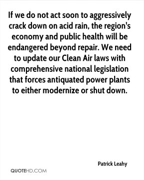 Leahy - If we do not act soon to aggressively crack down on acid rain ...