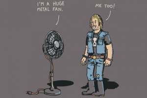You Know You're a Metal Fan When …