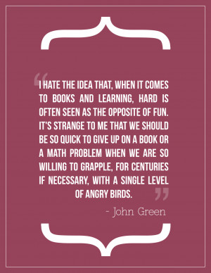 ... And Learning, Hard Is Often Seen As The Opposite Of Fun. - John Green