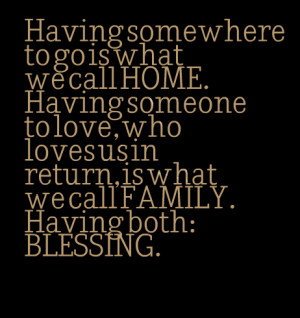 Quotes Picture: having somewhere to go is what we call home having ...