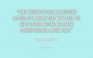 like writing letters and receiving letters. It's a shame that we've ...