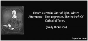 ... That oppresses, like the Heft Of Cathedral Tunes-- - Emily Dickinson