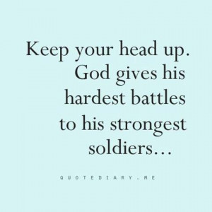"... Gives His Hardest Battles To His Strongest Soldiers "" ~ Prayer Quote"