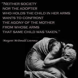 Neither society nor the adopter who holds the child in her arms wants ...
