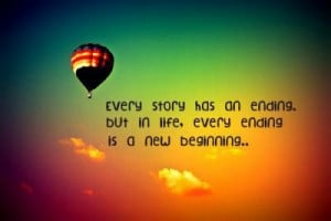 Every story has an ending. But in life, every ending is a new ...