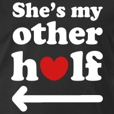 She's my other half T-Shirts
