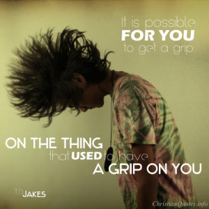 Jakes Quote – Get a Grip View Image / Read Post