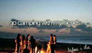 Go camping with my friends. #BucketList