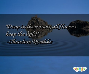 Deep in their roots , all flowers keep the light .