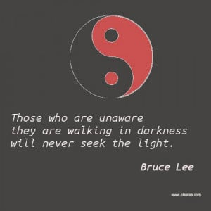 Motivational Thoughts-quotes-bruce lee-darkness-light-seek-unaware