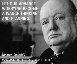 Winston Churchill quotes - Let our advance worrying become advance ...