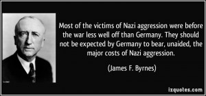 ... bear, unaided, the major costs of Nazi aggression. - James F. Byrnes