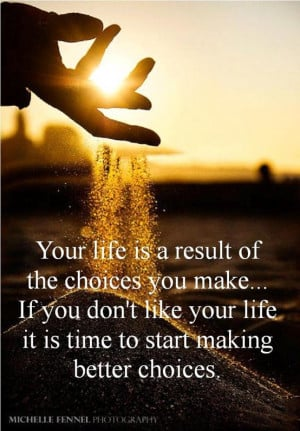 """Savvy Quote """" Your Life is a Result of the Choices You Make…"""
