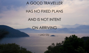 good traveller has no fixed plans and is not intent on arriving, Lao ...