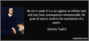 No sin is small. It is a sin against an infinite God, and may have ...