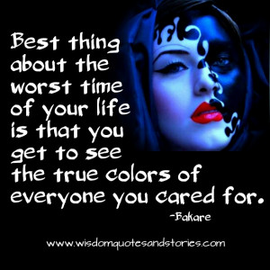 ... you get to see the true colors of everyone - Wisdom Quotes and Stories