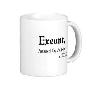 Shakespeare Quotes: Exeunt, Pursued by Bear! Mugs