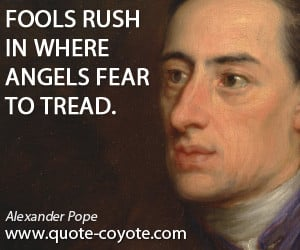 Go Where Angels Fear To Tread?