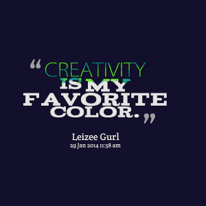 Quotes Picture: creativity is my favorite color