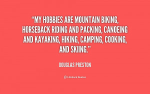 My hobbies are mountain biking, horseback riding and packing, canoeing ...
