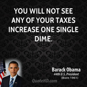barack-obama-barack-obama-you-will-not-see-any-of-your-taxes-increase ...